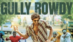 Gully Rowdy Full Movie Download Leaked iBomma, Movierulz, TamilRockers and Telegram